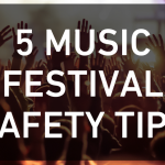 5 MUSIC FESTIVAL SAFETY TIPS