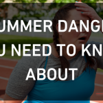5 Summer Dangers You Need to Know About