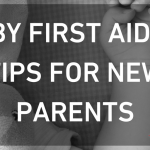 Baby First Aid: 10 Tips for New Parents