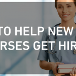 Tips to Help New Grad Nurses Get Hired