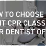 Dental CPR Certification – How to Choose the Right CPR Class For Your Dentist Office