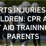 Sports Injuries for Children: CPR and First Aid Training for Parents