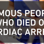 Famous People Who Died of Cardiac Arrest