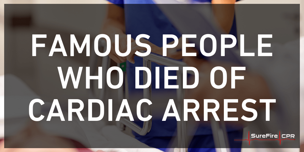 Famous People Who Died Of Cardiac Arrest Surefire Cpr