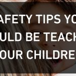 Safety Tips You Should Be Teaching Your Children