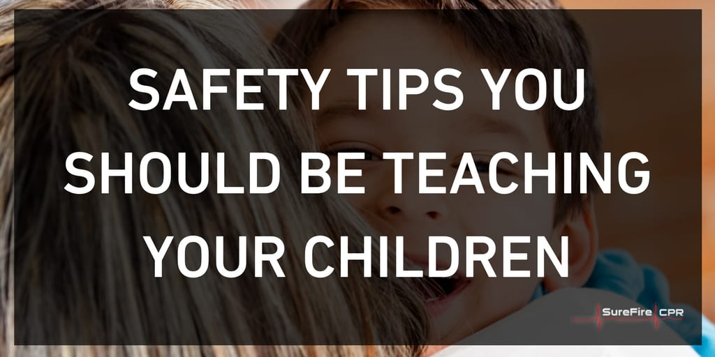Safety Tips You Should Be Teaching Your Children Surefire Cpr