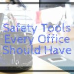 Safety Tools Every Office Should Have