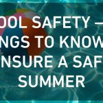 Pool Safety – 5 Things to Know to Ensure a Safe Summer