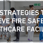 5 Strategies to Achieve Fire Safety in Healthcare Facilities