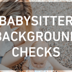 Babysitter Background Checks: Extra Steps to Help Keep Your Child Safe