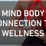 The Mind Body Connection to Wellness