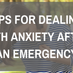 Tips for Dealing with Anxiety After an Emergency