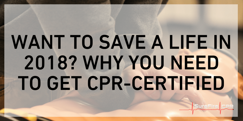 Want To Save A Life In 2018 Why You Need To Get Cpr Certified