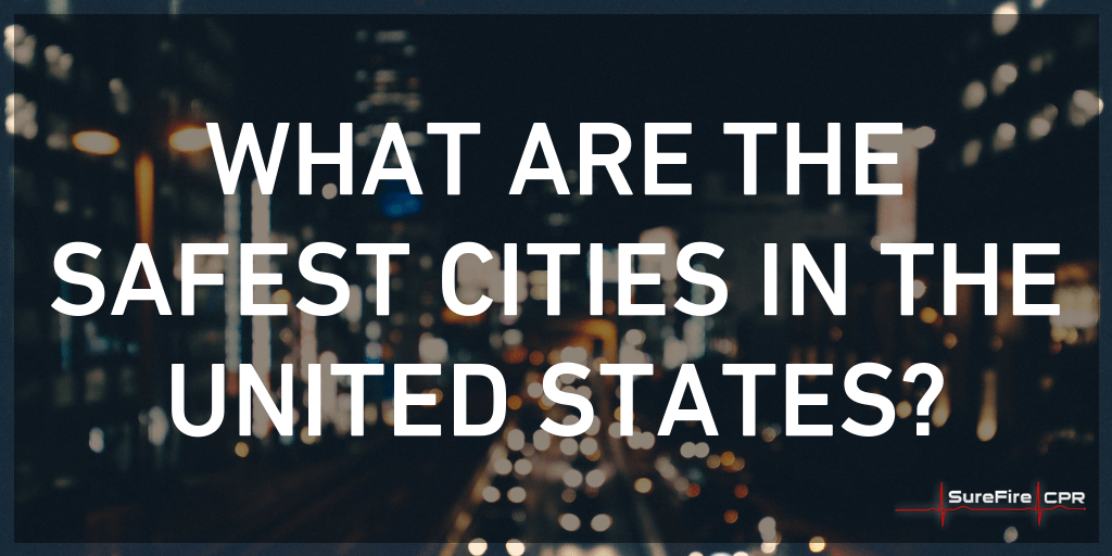 What Are The Safest Cities In The United States Surefire Cpr