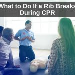 What to Do If a Rib Breaks During CPR