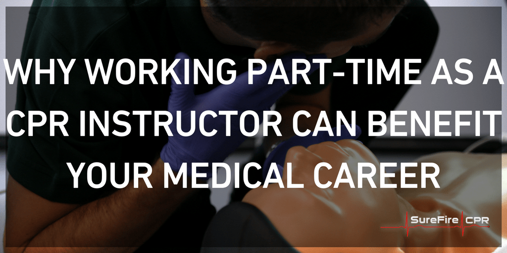 Why Working Part Time As A Cpr Instructor Can Benefit Your Medical